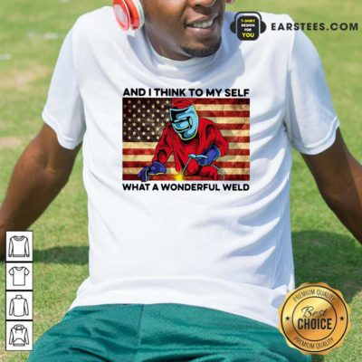 And I Think To My Self What A Wonderful Weld American Flag Shirt - Design By Earstees.com