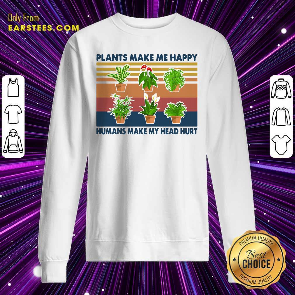 Gardening Plants Make Me Happy Humans Make My Head Hurt Vintage Retro Sweatshirt - Design By Earstees.com