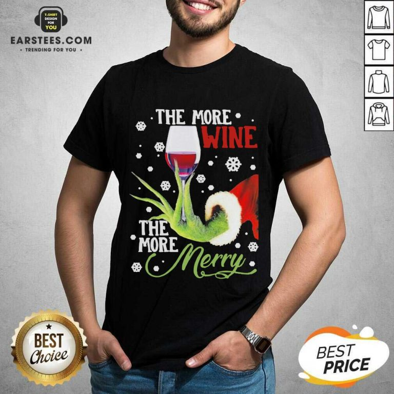 Original Grinch Hand Holding Wine The More Wine The More Merry Christmas Shirt - Design By Earstees.com