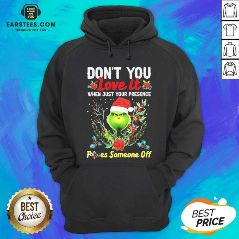 Original Grinch Santa Dont You Love It When Just Your Presence Poes Someone Off Merry Christmas Hoodie- Design By Earstees.com