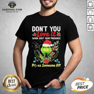 Original Grinch Santa Dont You Love It When Just Your Presence Poes Someone Off Merry Christmas Shirt- Design By Earstees.com