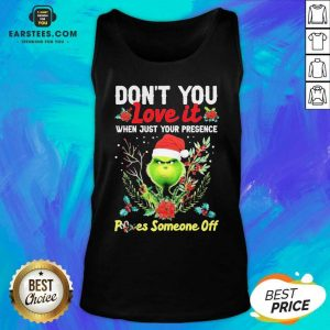 Original Grinch Santa Dont You Love It When Just Your Presence Poes Someone Off Merry Christmas Tank Top - Design By Earstees.com