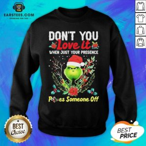 Original Grinch Santa Dont You Love It When Just Your Presence Poes Someone Off Merry Christmas Sweatshirt - Design By Earstees.com