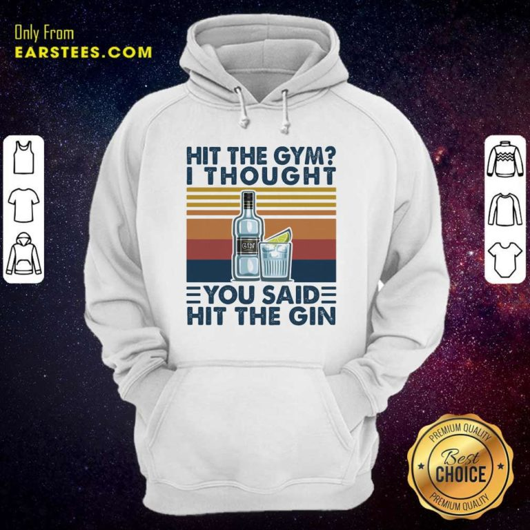 Hit The Gym I Thought You Said Hit The Gin Vintage Hoodie - Design By Earstees.com