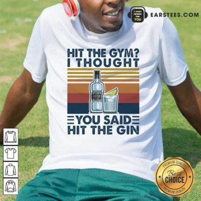 Hit The Gym I Thought You Said Hit The Gin Vintage Shirt - Design By Earstees.com