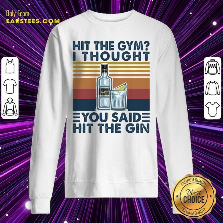 Hit The Gym I Thought You Said Hit The Gin Vintage Sweatshirt - Design By Earstees.com