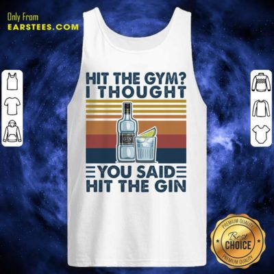 Hit The Gym I Thought You Said Hit The Gin Vintage Tank Top - Design By Earstees.com