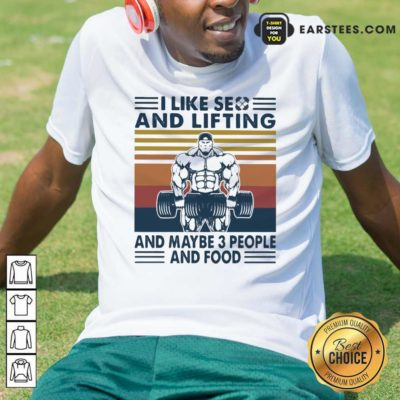 I Like Se And Lifting And Maybe 3 People And Food Vintage Shirt - Design By Earstees.com
