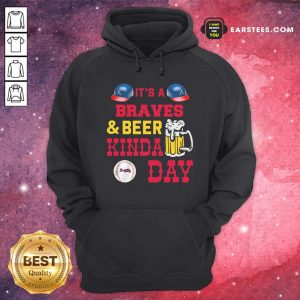 It's A Atlanta Braves And Beer Kinda Day Hoodie - Design By Earstees.com