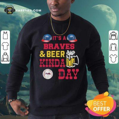 It's A Atlanta Braves And Beer Kinda Day Sweatshirt - Design By Earstees.com