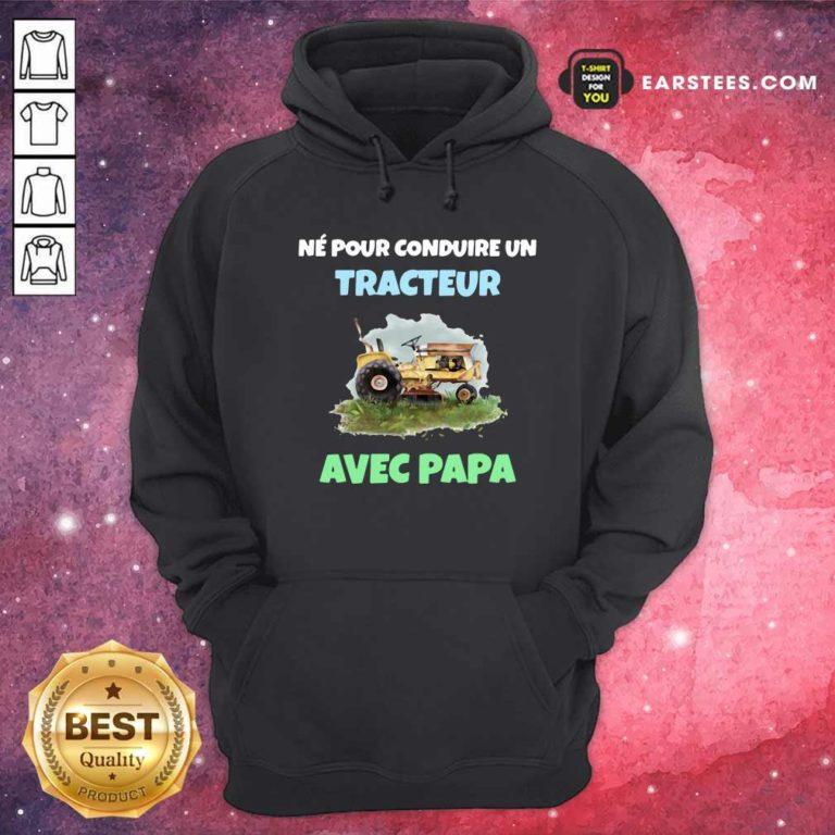 Né Pour Conduire Un Tracteur Avec Papa Hoodie - Design By Earstees.com