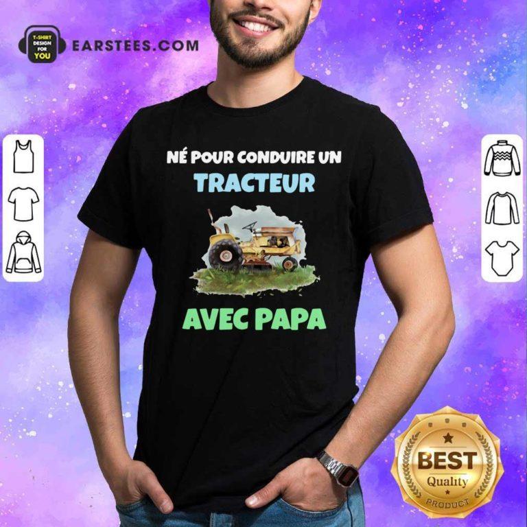 Né Pour Conduire Un Tracteur Avec Papa Shirt - Design By Earstees.com