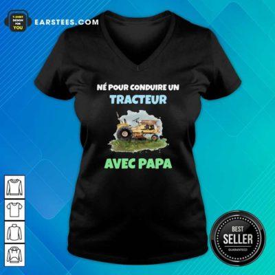 Né Pour Conduire Un Tracteur Avec Papa V-neck - Design By Earstees.com