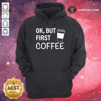 OK But First Coffee Hoodie - Design By Earstees.com
