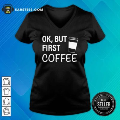 OK But First Coffee V-neck - Design By Earstees.com