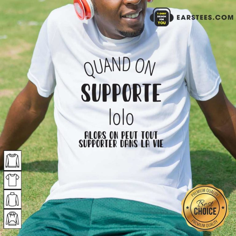 Quand On Supporte Prenom Alors On Peut Tout Shirt - Design By Earstees.com