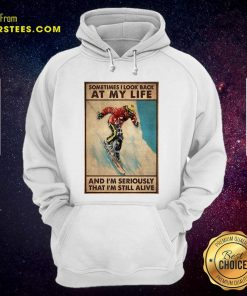 Sometime I Look Back At My Life And I'm Seriously That I'm Still Alive Hoodie - Design By Earstees.com