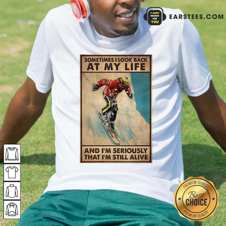 Sometime I Look Back At My Life And I'm Seriously That I'm Still Alive Shirt - Design By Earstees.com