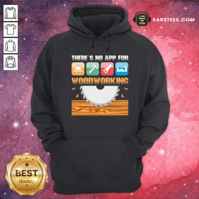 There's No App For Woodworking Hoodie - Design By Earstees.com