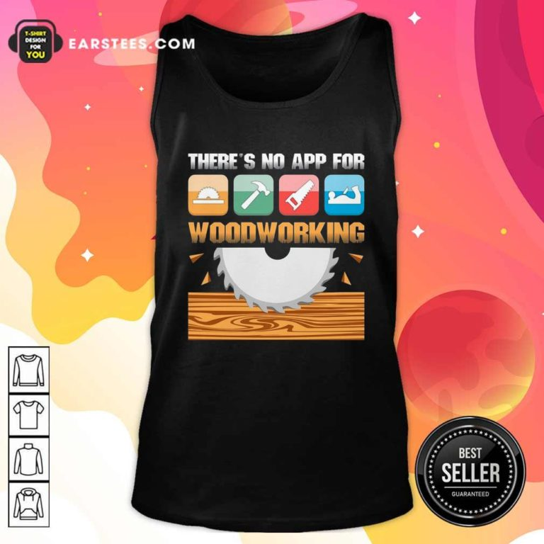 There's No App For Woodworking Tank Top - Design By Earstees.com
