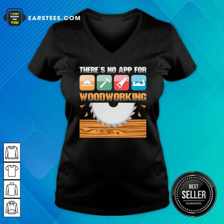 There's No App For Woodworking V-neck - Design By Earstees.com