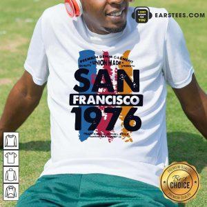 Union Made San Francisco 1076 Shirt - Design By Earstees.com