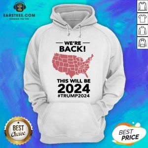 Original We're Back This Will Be 2024 Trump 2024 Hoodie - Design By Earstees.com