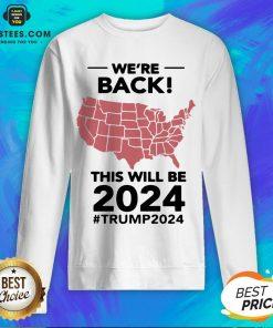 Original We're Back This Will Be 2024 Trump 2024 Sweatshirt - Design By Earstees.com