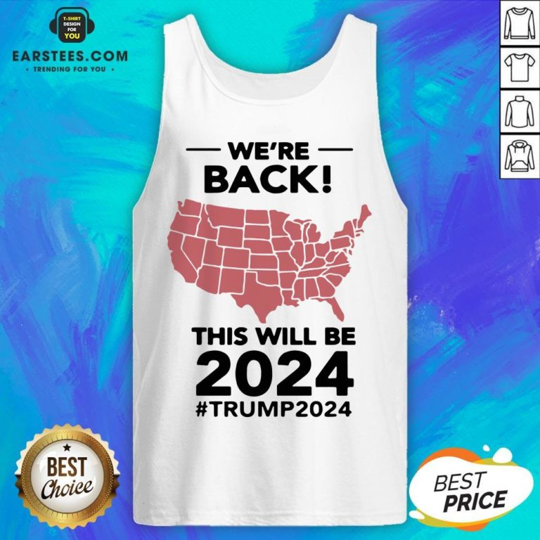 Original We're Back This Will Be 2024 Trump 2024 Tank Top- Design By Earstees.com