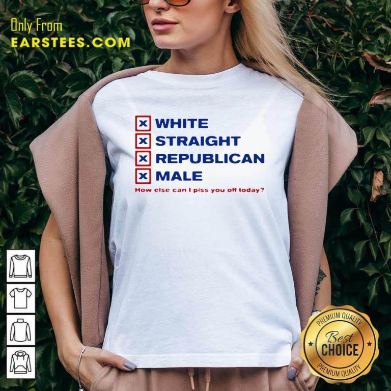 White Straight Republican Male How Else Can I Piss You Off Today V-neck - Design By Earstees.com