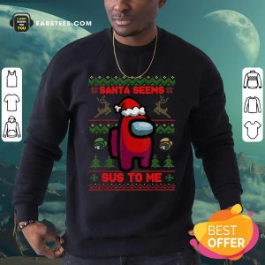 Among Us Santa Seems Sus To Me Ugly Christmas Sweatshirt - Design By Earstees.com