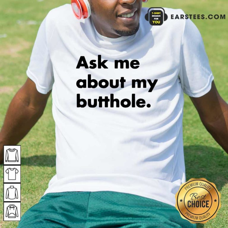 Ask Me About My Butthole Shirt - Design By Earstees.com