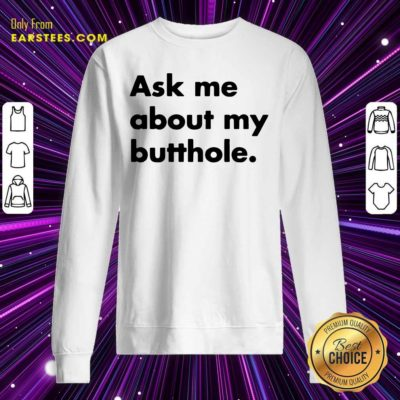 Ask Me About My Butthole Sweatshirt - Design By Earstees.com