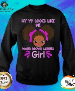Perfect Baby My Looks Like Me Proud Brown Skinned Girl Kamala Harris Shirt Sweatshirt- Design By Earstees.com