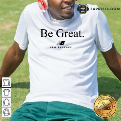 Be Great New Balance Shirt - Design By Earstees.com