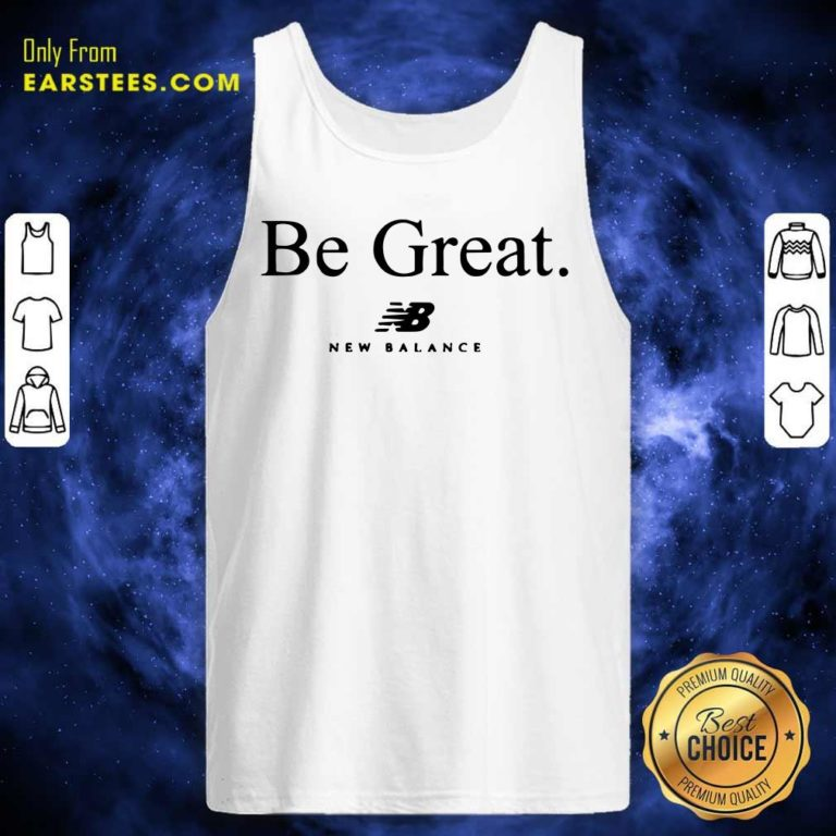 Be Great New Balance Tank Top - Design By Earstees.com