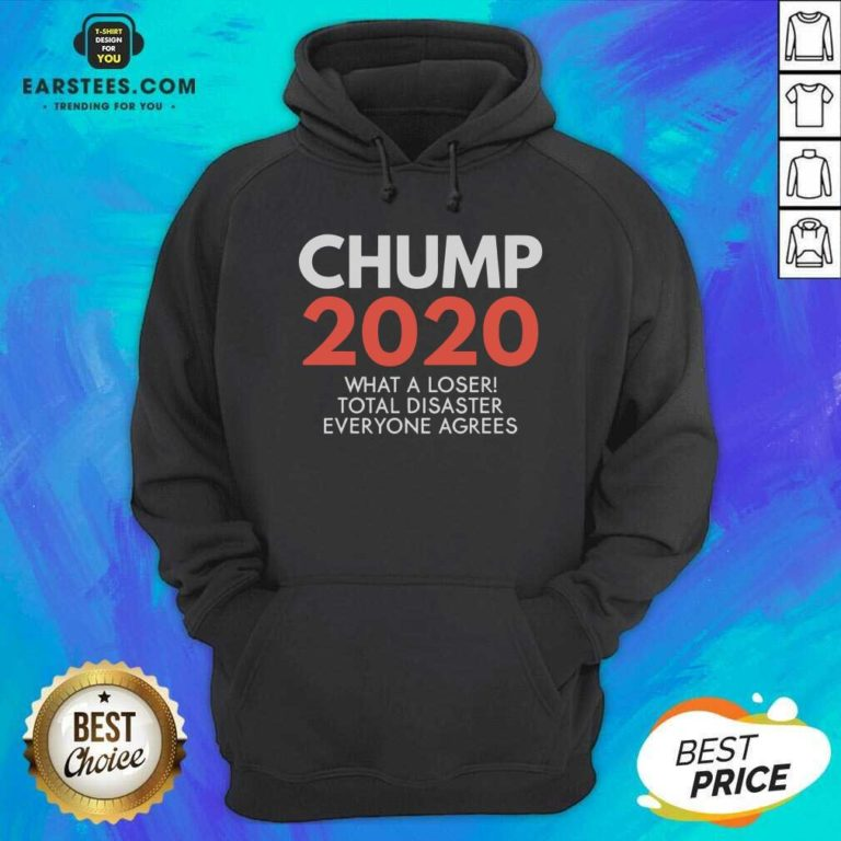 Chump 2020 What A Loser Total Disaster Everyone Agrees Election Hoodie - Design By Earstees.com