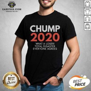 Chump 2020 What A Loser Total Disaster Everyone Agrees Election Shirt - Design By Earstees.com