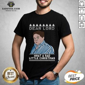 Perfect Dear Lord What A Sad Little Christmas Shirt - Design By Earstees.com