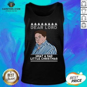 Perfect Dear Lord What A Sad Little Christmas Tank Top - Design By Earstees.com