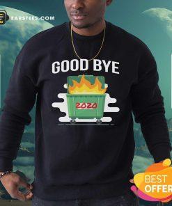 Goodbye Dumpster Fire 2020 Sweatshirt - Design By Earstees.com