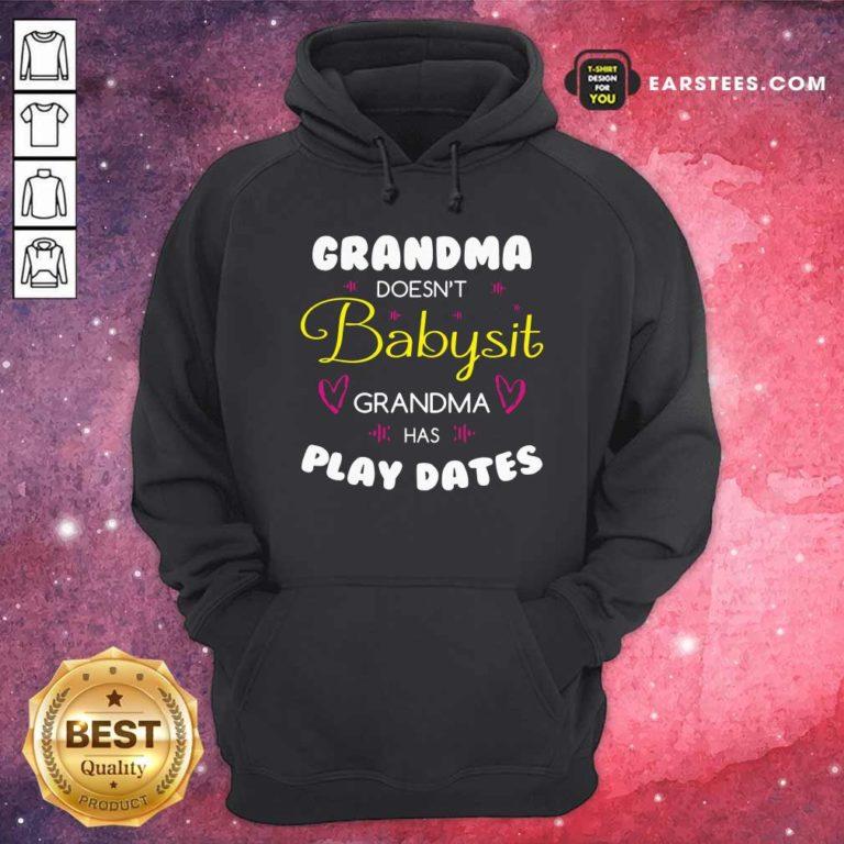 Grandma Doesn't Babysit Grandma Has Playdates Hoodie - Design By Earstees.com
