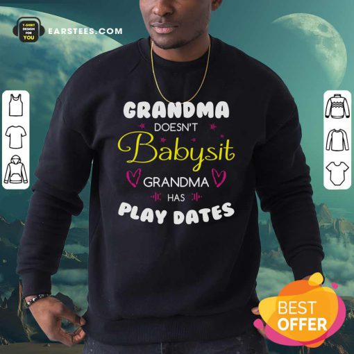 Grandma Doesn't Babysit Grandma Has Playdates Sweatshirt - Design By Earstees.com