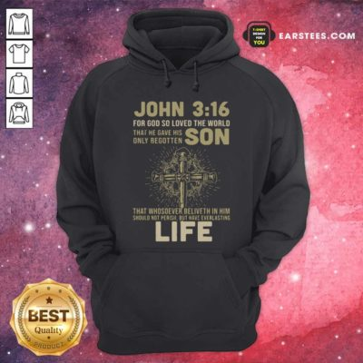 John 3 16 For Got So Loved The World That He Gave His Only Begotten Son Hoodie - Design By Earstees.com
