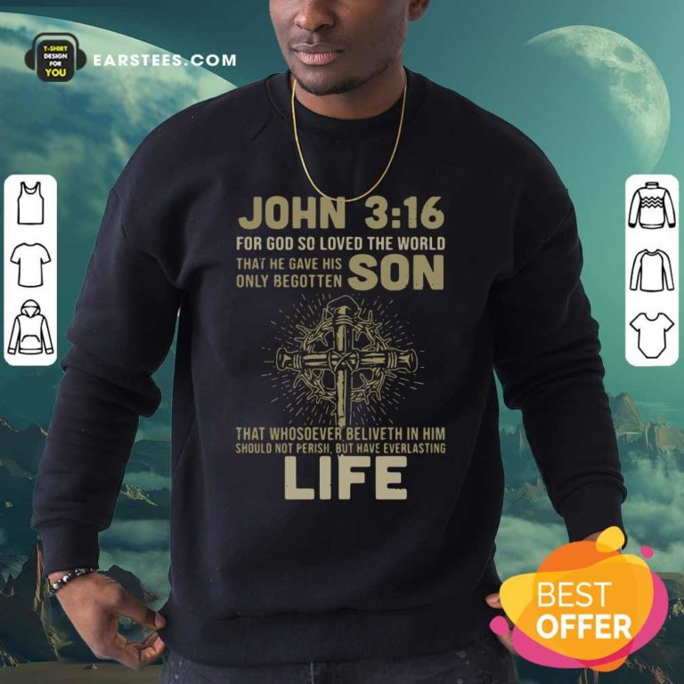 John 3 16 For Got So Loved The World That He Gave His Only Begotten Son Sweatshirt - Design By Earstees.com