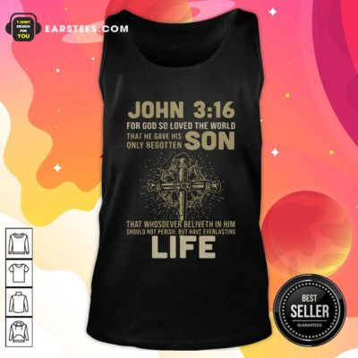 John 3 16 For Got So Loved The World That He Gave His Only Begotten Son Tank Top - Design By Earstees.com