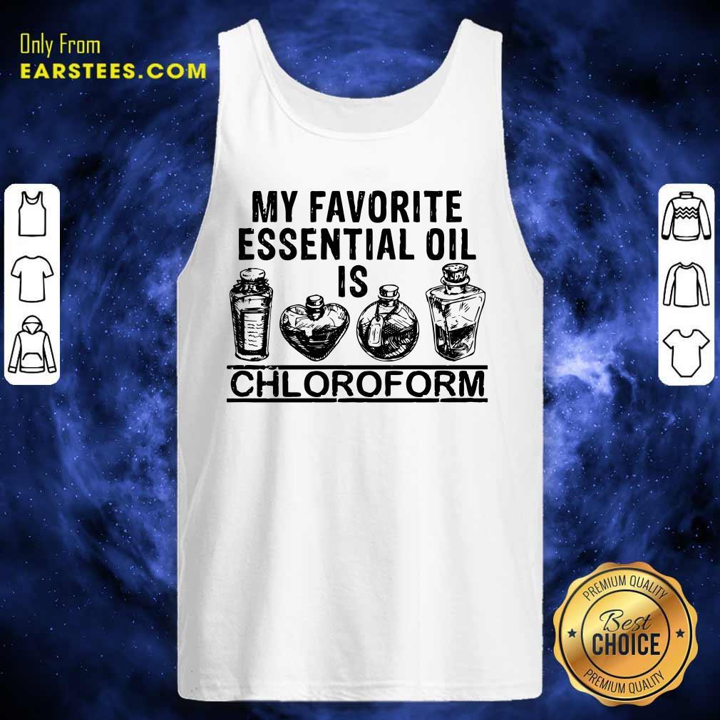 My Favorite Essential Oil Is Chloroform Tank Top - Design By Earstees.com