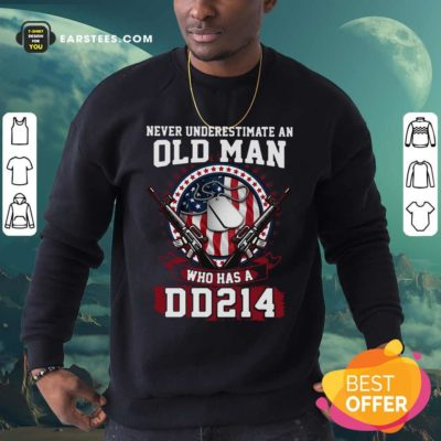 Never Underestimate Old Man Who Has A DD214 Sweatshirt - Design By Earstees.com