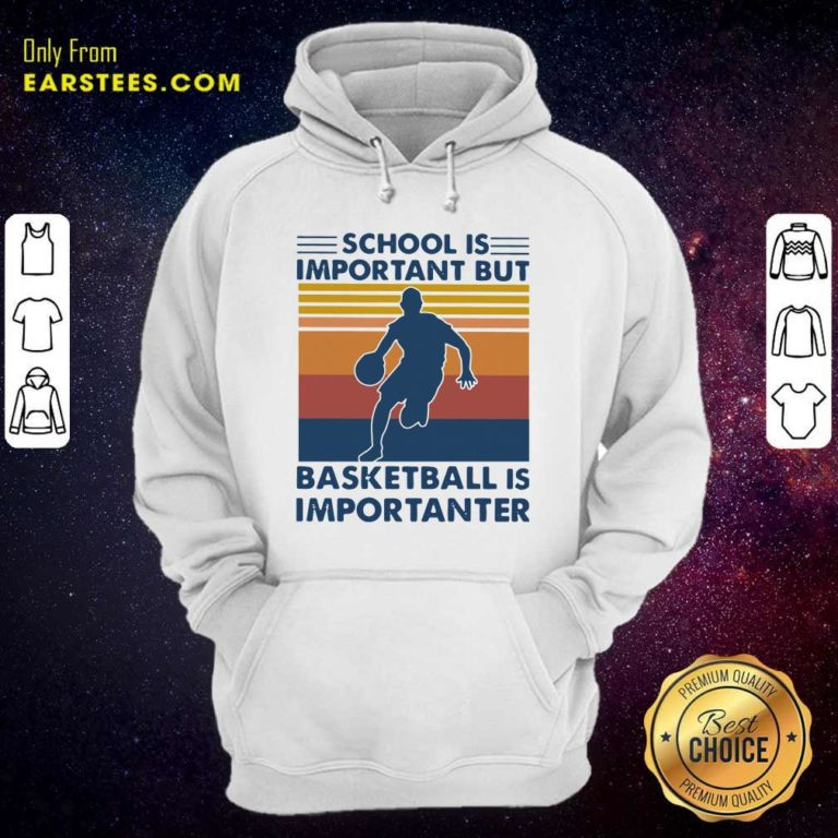 School Is Important But Basketball Is Importanter Vintage Hoodie - Design By Earstees.com