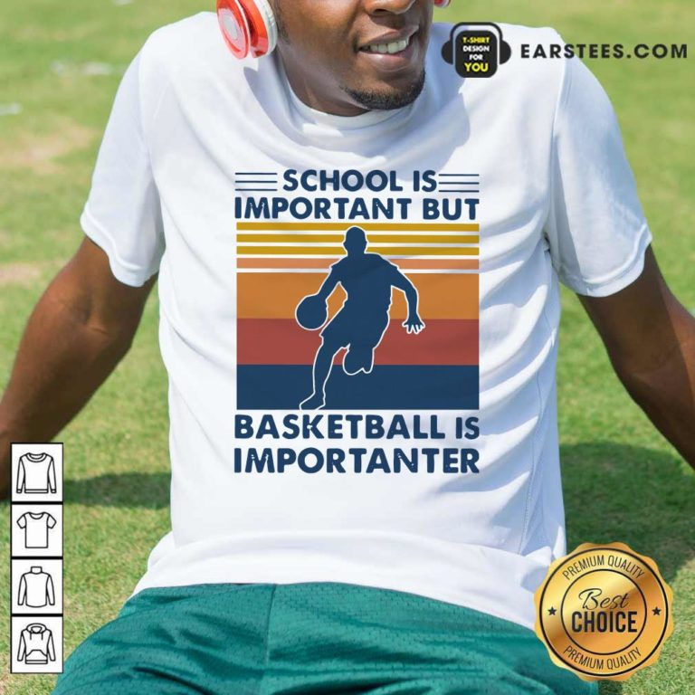 School Is Important But Basketball Is Importanter Vintage Shirt- Design By Earstees.com